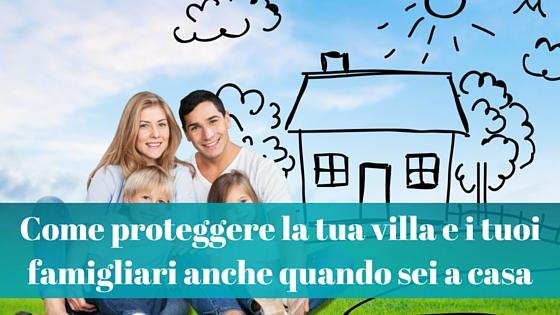 Come proteggere la tua villa e i tuoi famigliari anche quando sei a casa